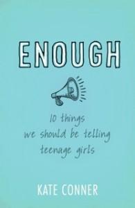 Enough: 10 Things We Should Be Telling Teenage Girls