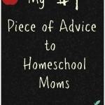 My #1 Piece of Advice to Homeschool Moms