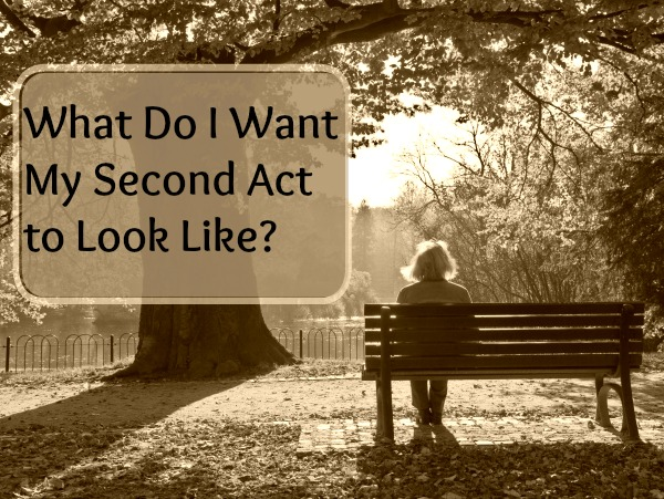 What Do I Want My Second Act to Look Like?