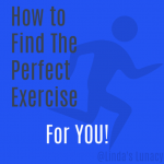 How to Find the Perfect Exercise for You!